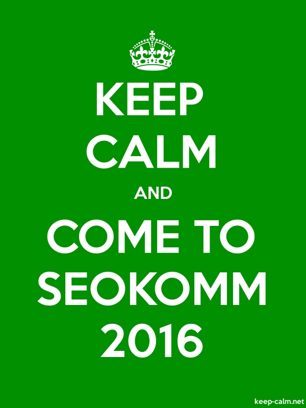 KEEP CALM AND COME TO SEOKOMM 2016 - white/green - Default (600x800)