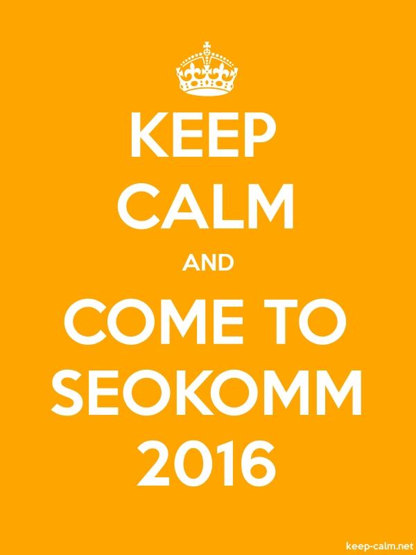 KEEP CALM AND COME TO SEOKOMM 2016 - white/orange - Default (600x800)