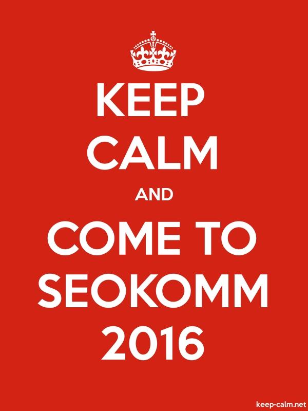 KEEP CALM AND COME TO SEOKOMM 2016 - white/red - Default (600x800)
