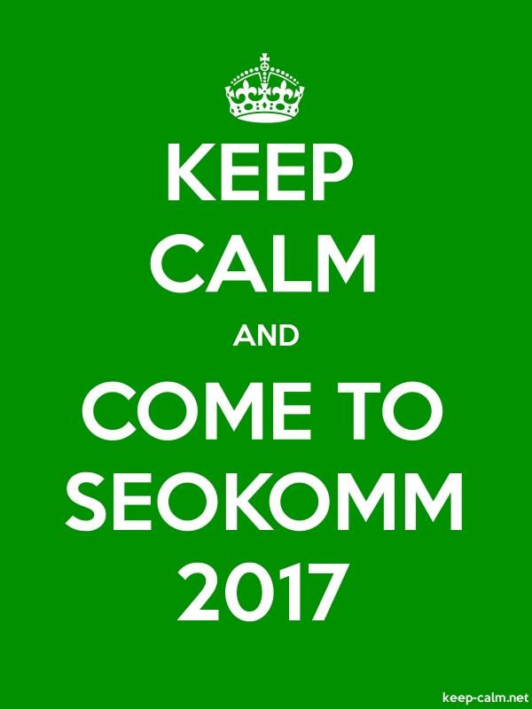 KEEP CALM AND COME TO SEOKOMM 2017 - white/green - Default (600x800)
