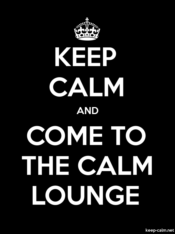 KEEP CALM AND COME TO THE CALM LOUNGE - white/black - Default (600x800)