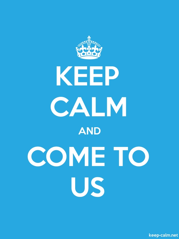 KEEP CALM AND COME TO US - white/blue - Default (600x800)