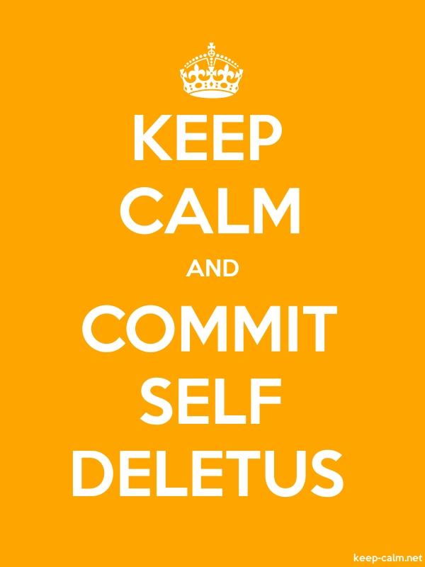KEEP CALM AND COMMIT SELF DELETUS - white/orange - Default (600x800)