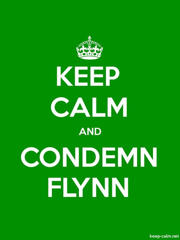 KEEP CALM AND CONDEMN FLYNN - white/green - Default (600x800)
