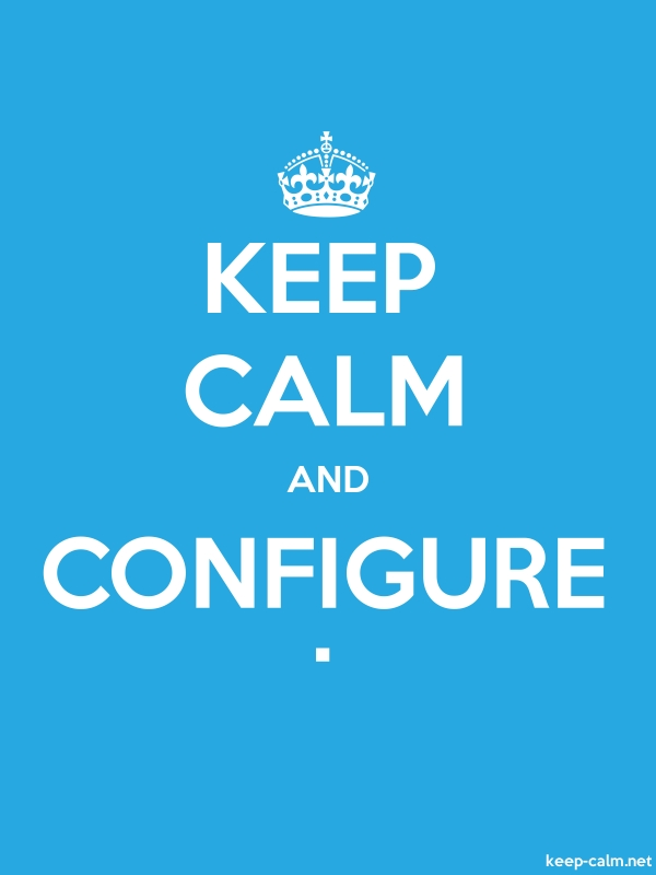 KEEP CALM AND CONFIGURE . - white/blue - Default (600x800)