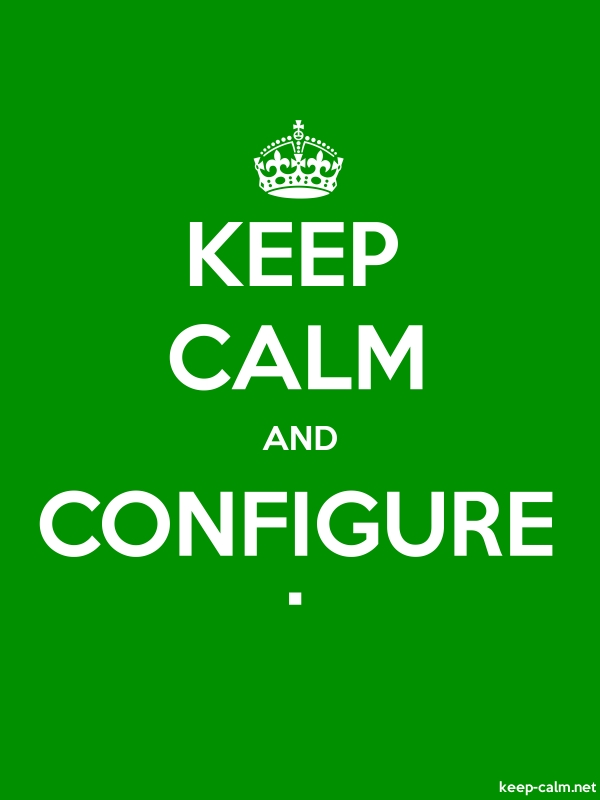 KEEP CALM AND CONFIGURE . - white/green - Default (600x800)