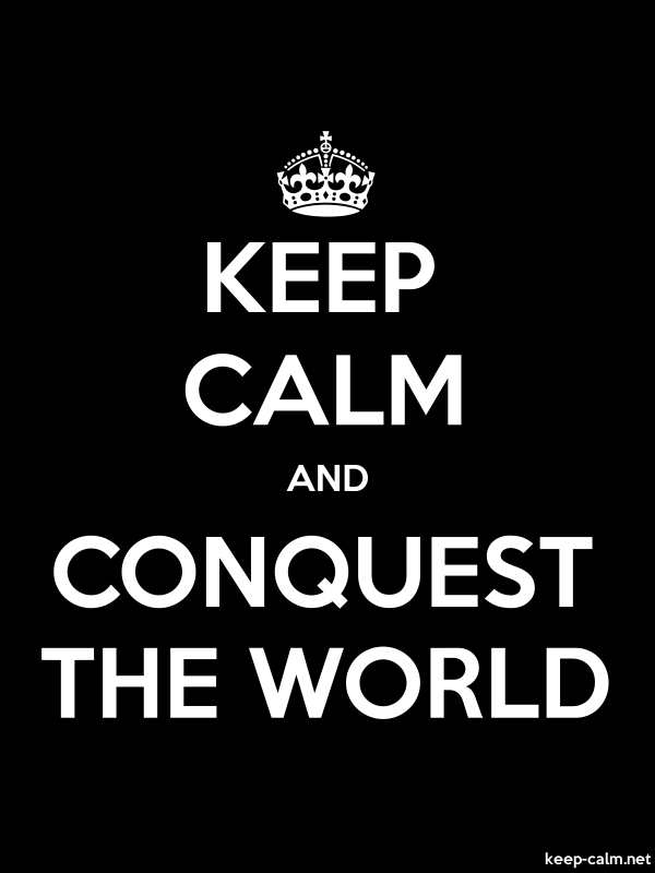KEEP CALM AND CONQUEST THE WORLD - white/black - Default (600x800)