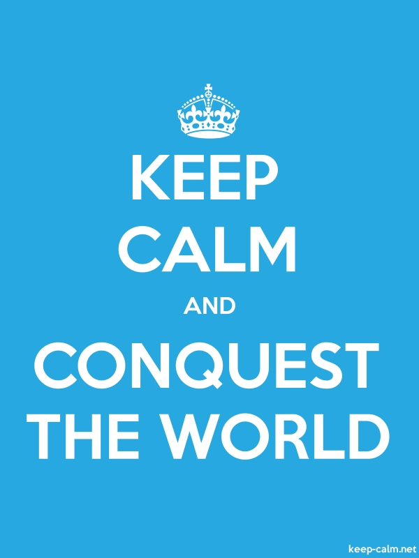 KEEP CALM AND CONQUEST THE WORLD - white/blue - Default (600x800)