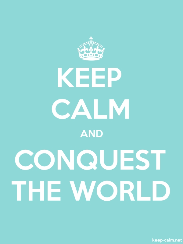 KEEP CALM AND CONQUEST THE WORLD - white/lightblue - Default (600x800)