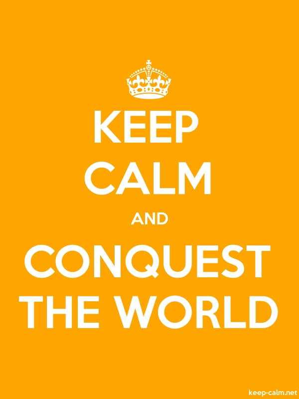 KEEP CALM AND CONQUEST THE WORLD - white/orange - Default (600x800)