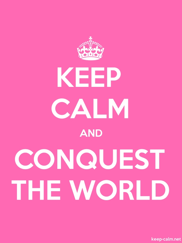 KEEP CALM AND CONQUEST THE WORLD - white/pink - Default (600x800)