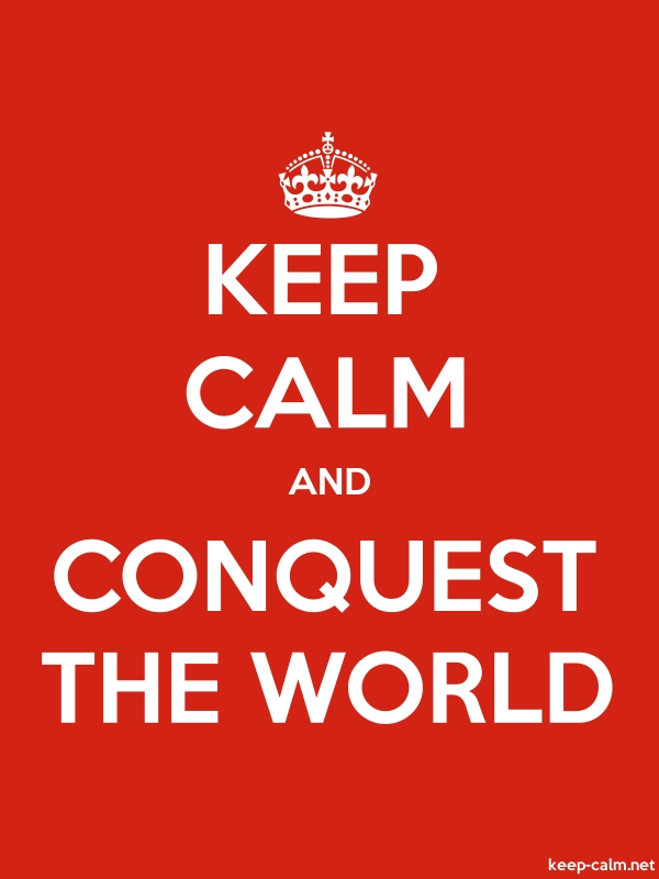 KEEP CALM AND CONQUEST THE WORLD - white/red - Default (600x800)
