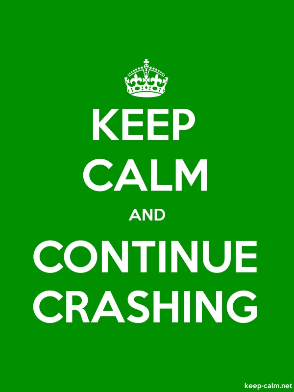 KEEP CALM AND CONTINUE CRASHING - white/green - Default (600x800)