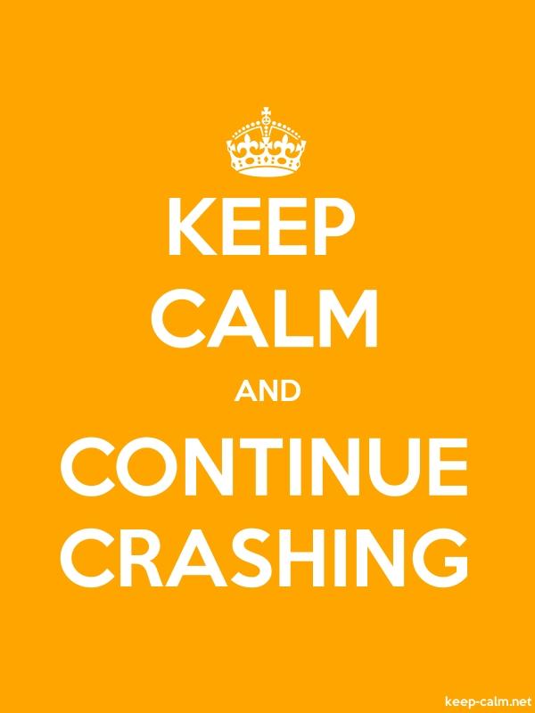 KEEP CALM AND CONTINUE CRASHING - white/orange - Default (600x800)