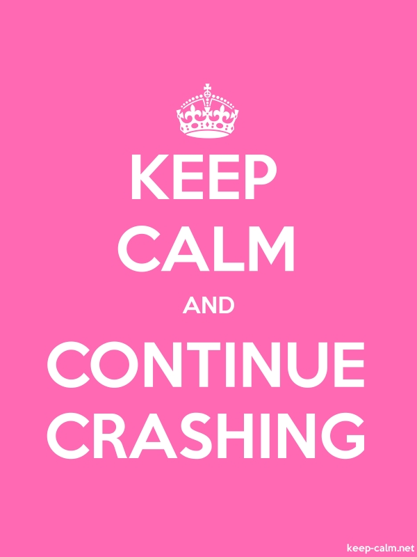 KEEP CALM AND CONTINUE CRASHING - white/pink - Default (600x800)
