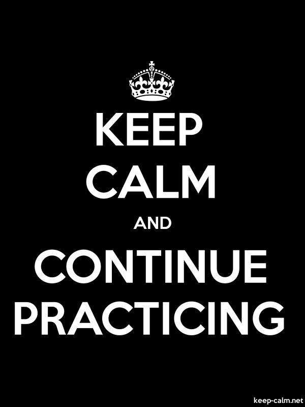 KEEP CALM AND CONTINUE PRACTICING - white/black - Default (600x800)