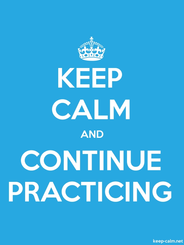KEEP CALM AND CONTINUE PRACTICING - white/blue - Default (600x800)