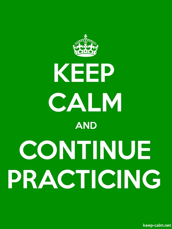KEEP CALM AND CONTINUE PRACTICING - white/green - Default (600x800)