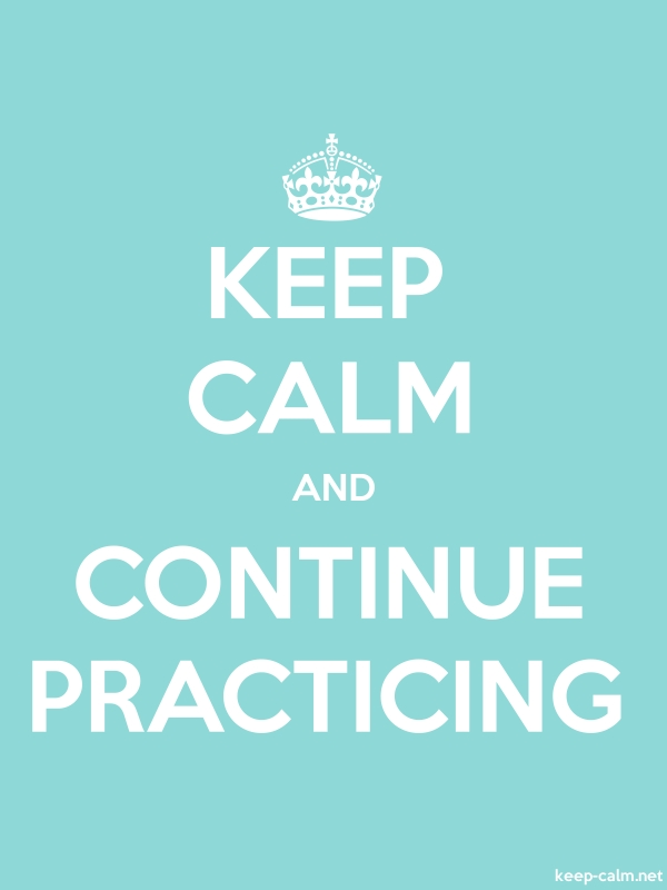 KEEP CALM AND CONTINUE PRACTICING - white/lightblue - Default (600x800)