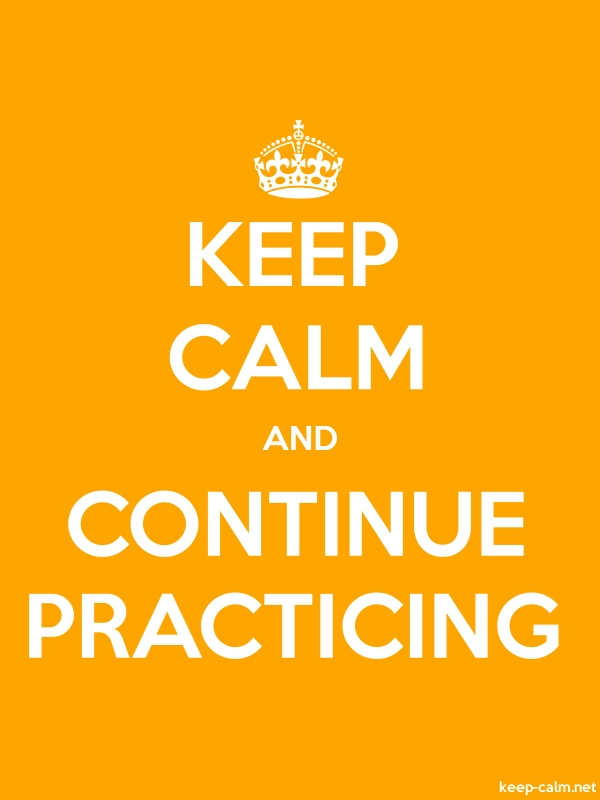 KEEP CALM AND CONTINUE PRACTICING - white/orange - Default (600x800)