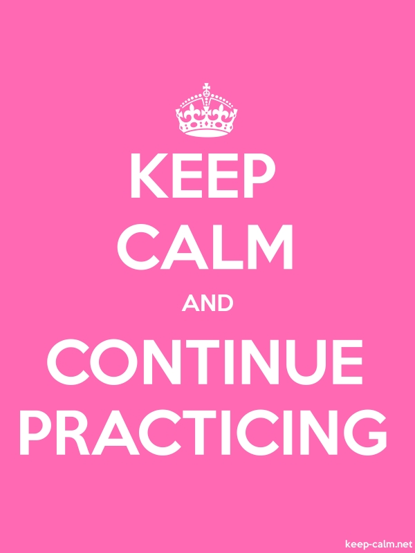 KEEP CALM AND CONTINUE PRACTICING - white/pink - Default (600x800)