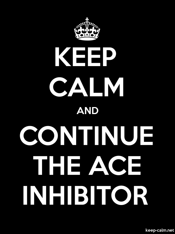 KEEP CALM AND CONTINUE THE ACE INHIBITOR - white/black - Default (600x800)