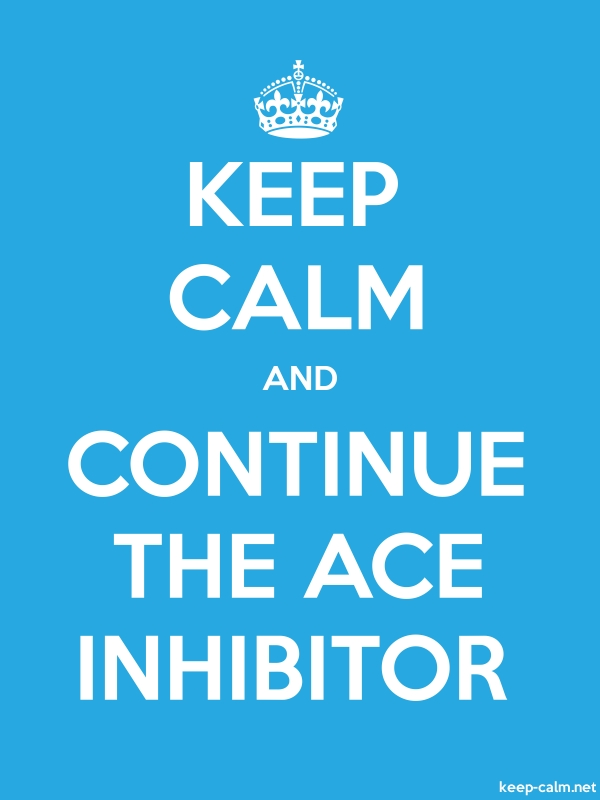 KEEP CALM AND CONTINUE THE ACE INHIBITOR - white/blue - Default (600x800)