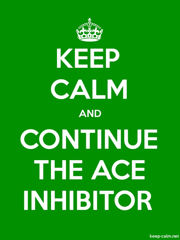 KEEP CALM AND CONTINUE THE ACE INHIBITOR - white/green - Default (600x800)
