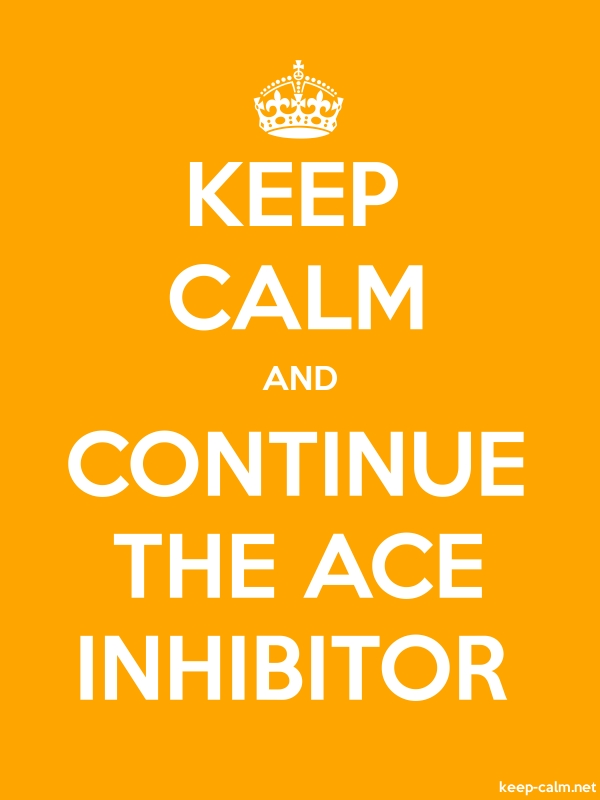 KEEP CALM AND CONTINUE THE ACE INHIBITOR - white/orange - Default (600x800)