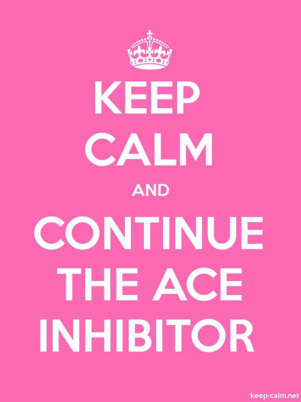 KEEP CALM AND CONTINUE THE ACE INHIBITOR - white/pink - Default (600x800)