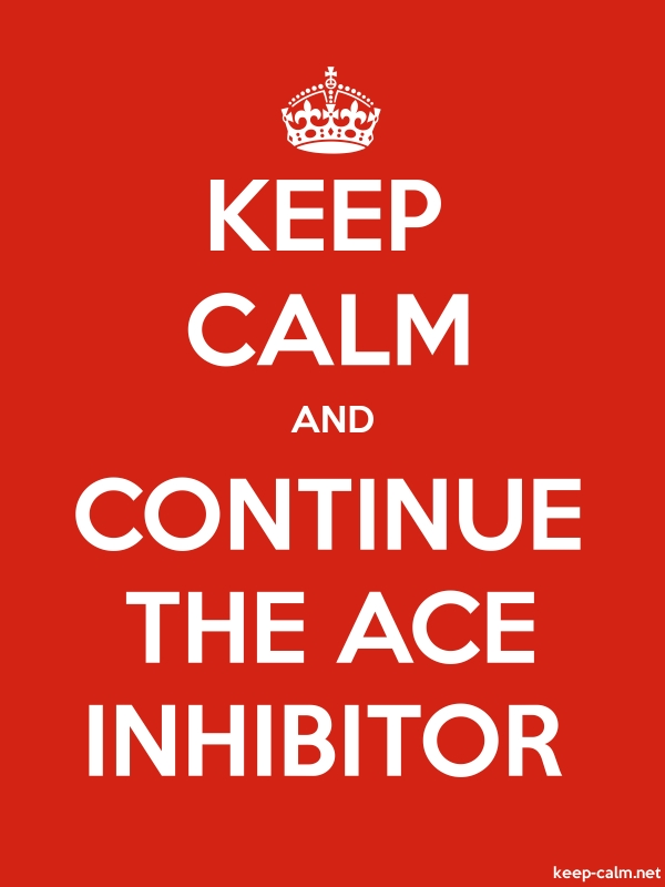 KEEP CALM AND CONTINUE THE ACE INHIBITOR - white/red - Default (600x800)