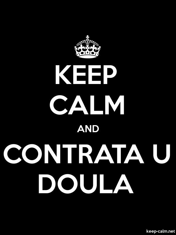 KEEP CALM AND CONTRATA U DOULA - white/black - Default (600x800)