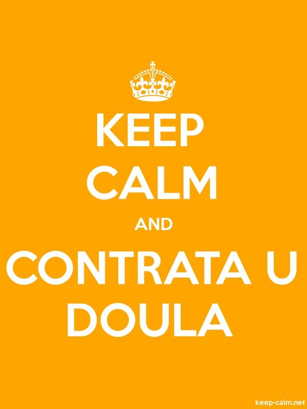 KEEP CALM AND CONTRATA U DOULA - white/orange - Default (600x800)