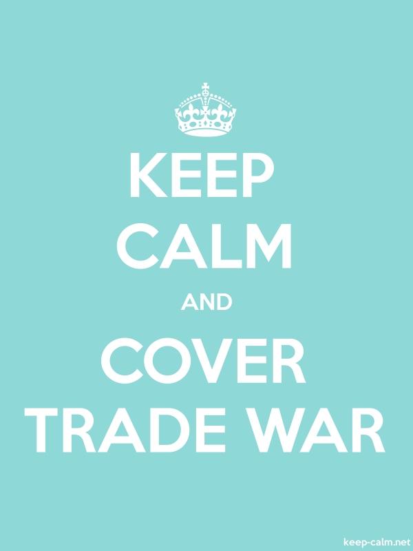 KEEP CALM AND COVER TRADE WAR - white/lightblue - Default (600x800)