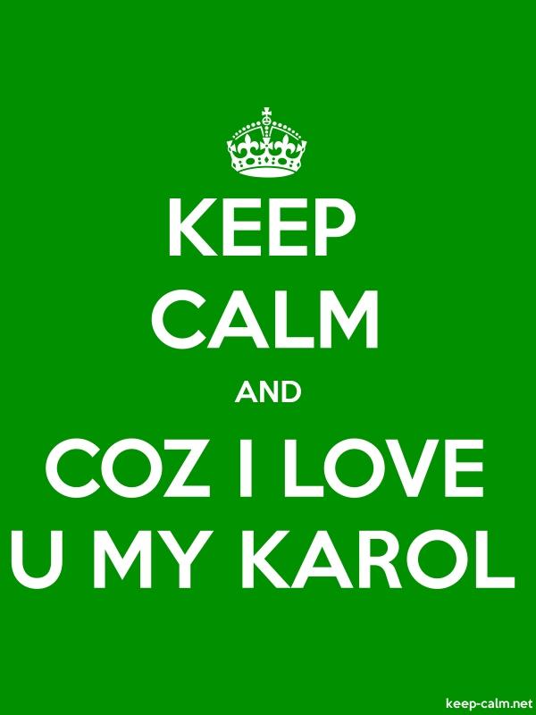 KEEP CALM AND COZ I LOVE U MY KAROL - white/green - Default (600x800)