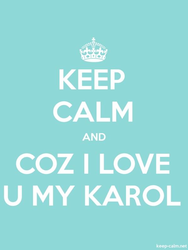 KEEP CALM AND COZ I LOVE U MY KAROL - white/lightblue - Default (600x800)