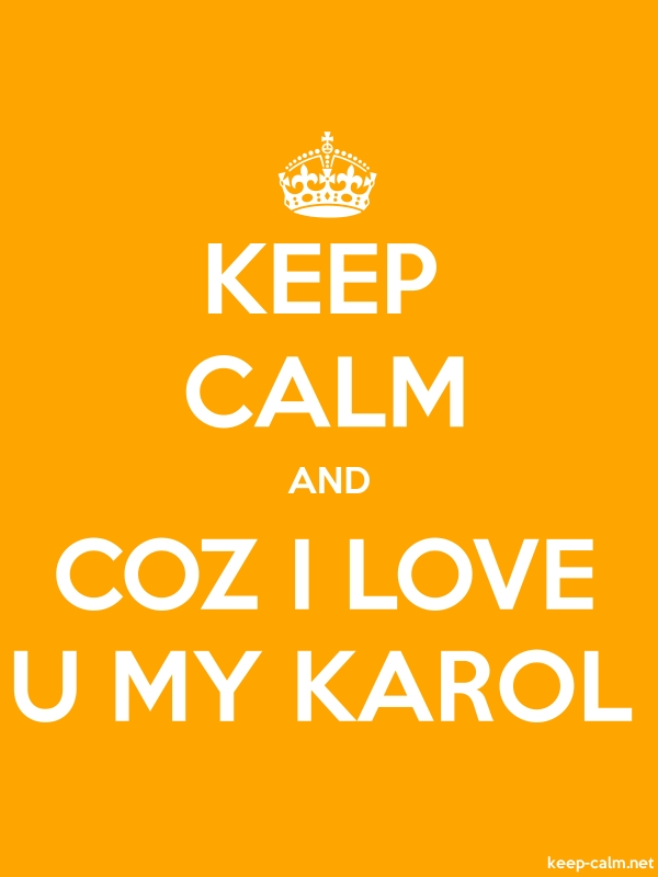 KEEP CALM AND COZ I LOVE U MY KAROL - white/orange - Default (600x800)