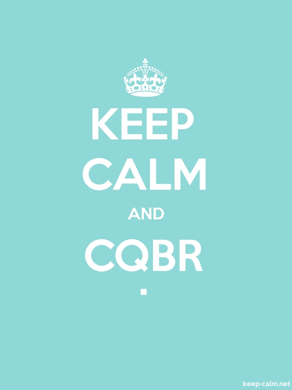 KEEP CALM AND CQBR . - white/lightblue - Default (600x800)