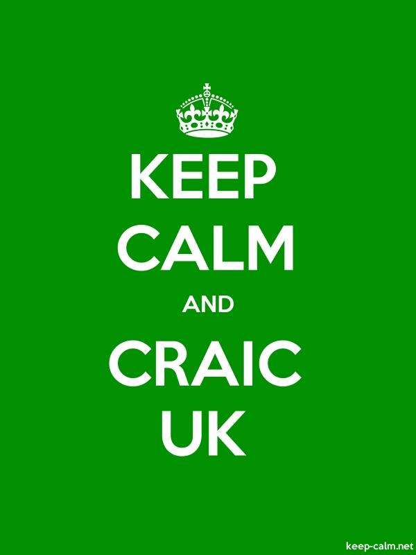 KEEP CALM AND CRAIC UK - white/green - Default (600x800)