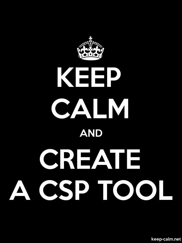 KEEP CALM AND CREATE A CSP TOOL - white/black - Default (600x800)