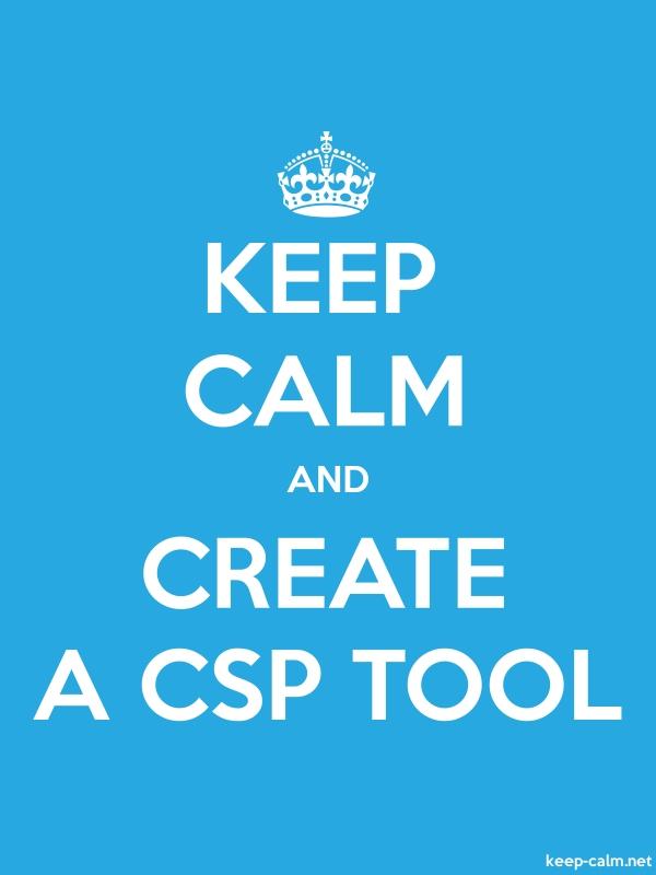 KEEP CALM AND CREATE A CSP TOOL - white/blue - Default (600x800)