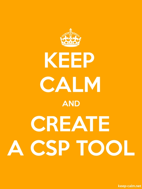 KEEP CALM AND CREATE A CSP TOOL - white/orange - Default (600x800)
