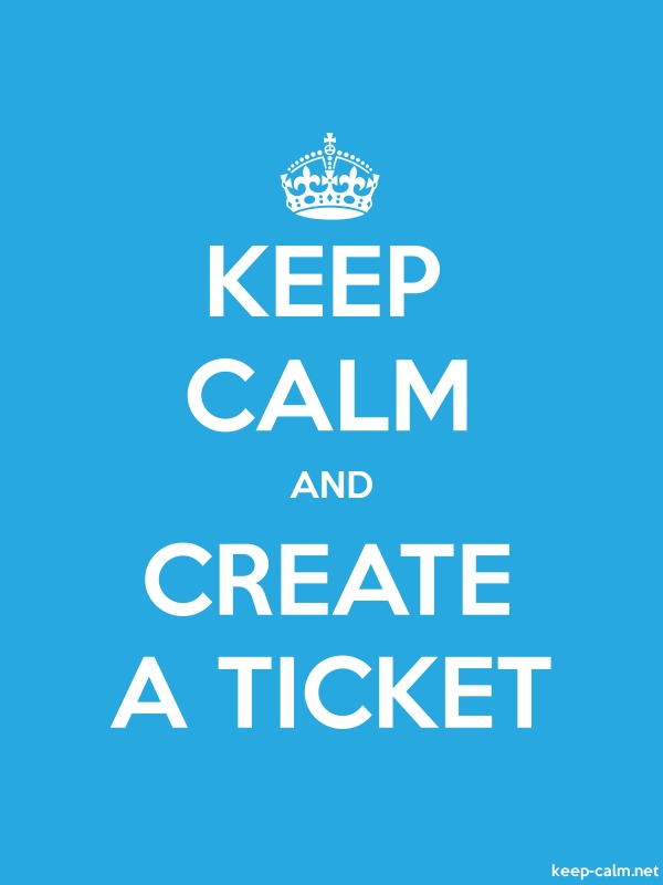 KEEP CALM AND CREATE A TICKET - white/blue - Default (600x800)