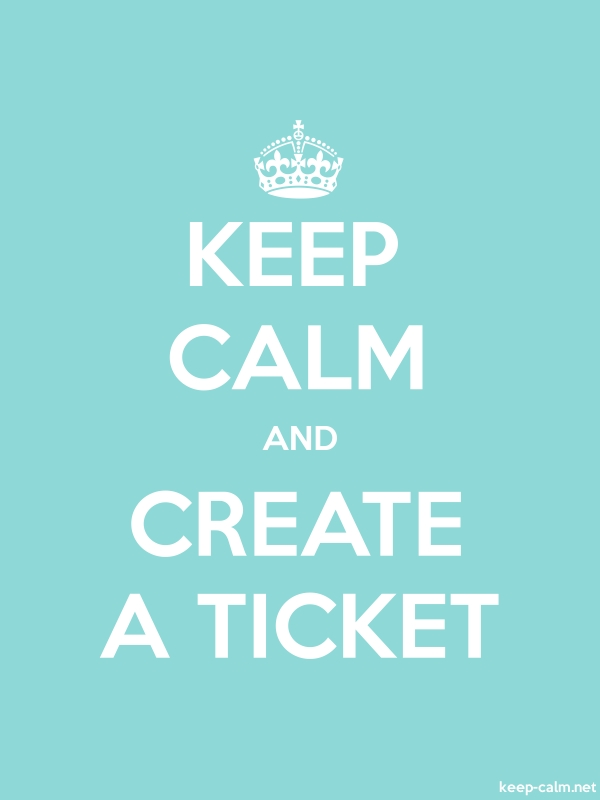 KEEP CALM AND CREATE A TICKET - white/lightblue - Default (600x800)