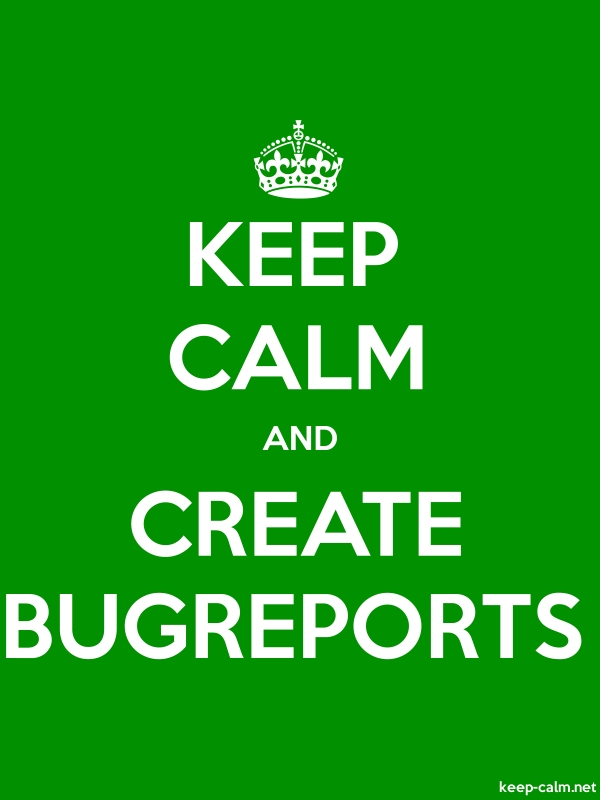KEEP CALM AND CREATE BUGREPORTS - white/green - Default (600x800)