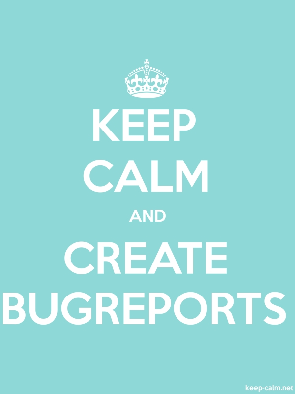 KEEP CALM AND CREATE BUGREPORTS - white/lightblue - Default (600x800)