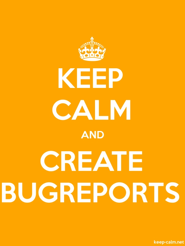 KEEP CALM AND CREATE BUGREPORTS - white/orange - Default (600x800)
