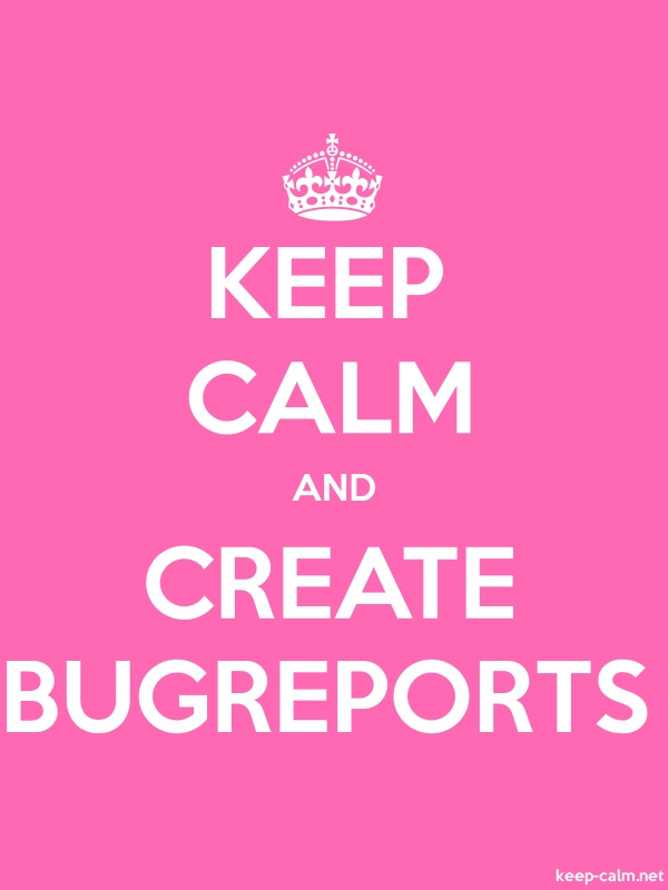 KEEP CALM AND CREATE BUGREPORTS - white/pink - Default (600x800)