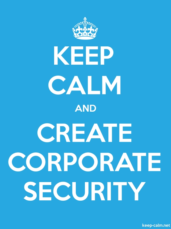 KEEP CALM AND CREATE CORPORATE SECURITY - white/blue - Default (600x800)