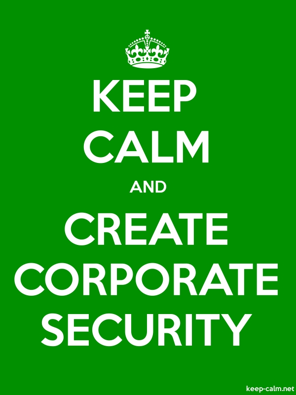 KEEP CALM AND CREATE CORPORATE SECURITY - white/green - Default (600x800)